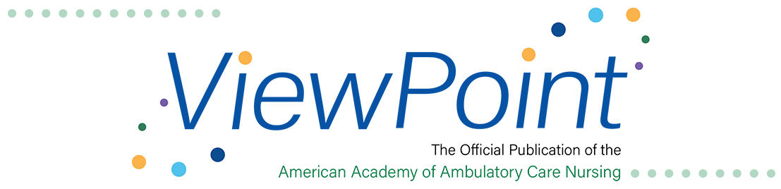ViewPoint is the official publication of the American Academy of Ambulatory Care Nursing (AAACN).